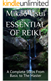 Essential Of Reiki: A Complete Steps From Basic to The Master