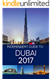 The Independent Guide to Dubai 2017 (Travel Guide)