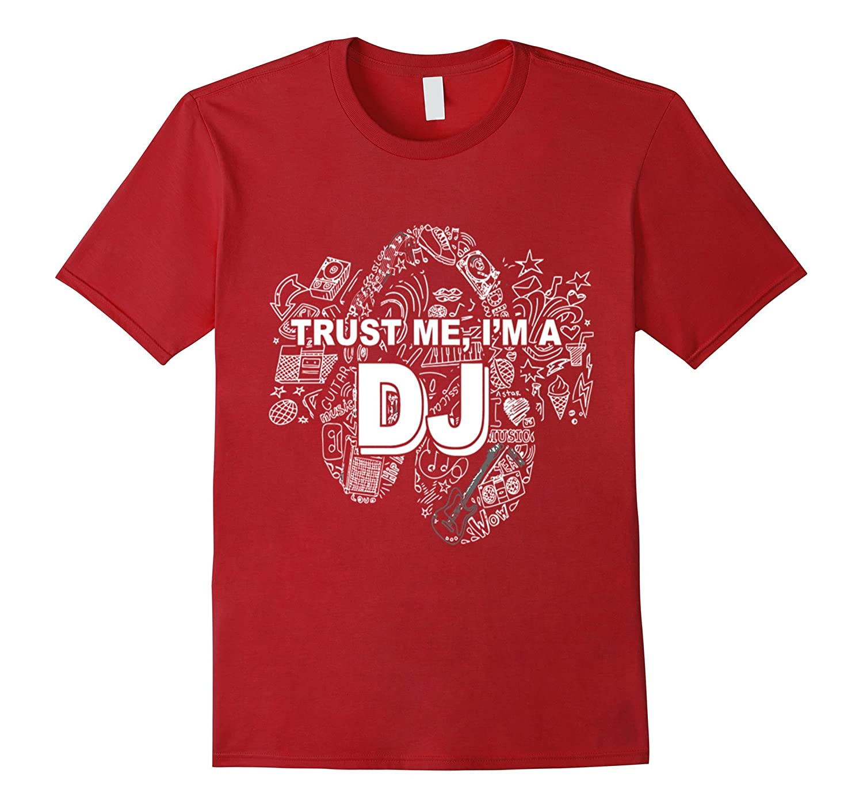 Trust me Im a DJ T-shirt music band festival lover gift-TJ