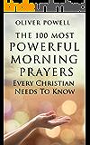 Prayer: The 100 Most Powerful Morning Prayers Every Christian Needs To Know (Christian Prayer Book 1) (English Edition)