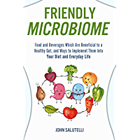 FRIENDLY MICROBIOME: Food and Beverages Which Are Beneficial to a Healthy Gut, and Ways to Implement Them Into Your Diet…