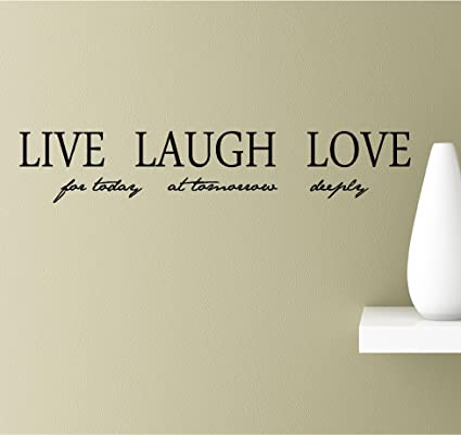 Amazoncom Live For Today Laugh At Tomorrow Love Deeply