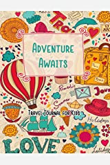 Adventure Awaits Travel Journal for Kids: Vacation Diary for Children:120+ Page Travel Journal (Fun Kid Travel Journals) (Volume 3) Paperback