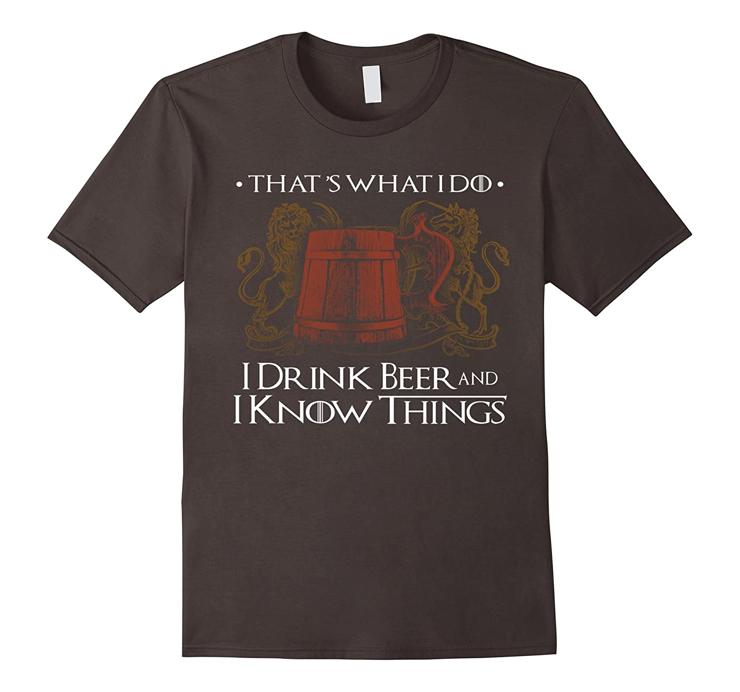 Thats what i do i drink beer and i know things t-shirt-RT
