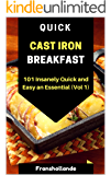 Quick Cast Iron Breakfast: 101 Insanely Quick and Easy an Essential (Vol. 1)