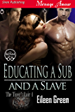 Educating a Sub and a Slave [The Tiger's Lair 4] (Siren Publishing Menage Amour)