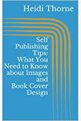 Self Publishing Tips: What You Need to Know about Images and Book Cover Design Kindle Edition