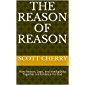 The Reason of Reason: How Reason, Logic, and Intelligibility Together are Evidence for God (Self Evident Things Book 1) (English Edition)