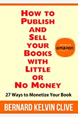 How to Publish and Sell your Books with Little or No Money Kindle Edition