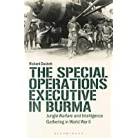 The Special Operations Executive (SOE) in Burma: Jungle Warfare and Intelligence Gathering in WW2 (International Library of Twentieth Century History)