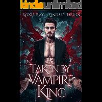 Taken By The Vampire King: A Paranormal Vampire Romance (Baton Rouge Vampire Book 1)
