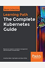 The Complete Kubernetes Guide: Become an expert in container management with the power of Kubernetes Kindle Edition