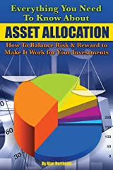 Everything You Need to Know About Asset Allocation: How to Balance Risk & Reward to Make It Work for Your Investments Kindle Edition