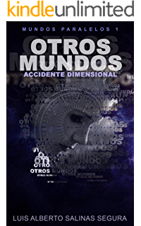 OTROS MUNDOS: ACCIDENTE DIMENSIONAL (MUNDOS PARALELOS nº 1) (Spanish Edition)