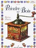 PEINDRE SUR BOIS. Volume 1, Boîtes, objets