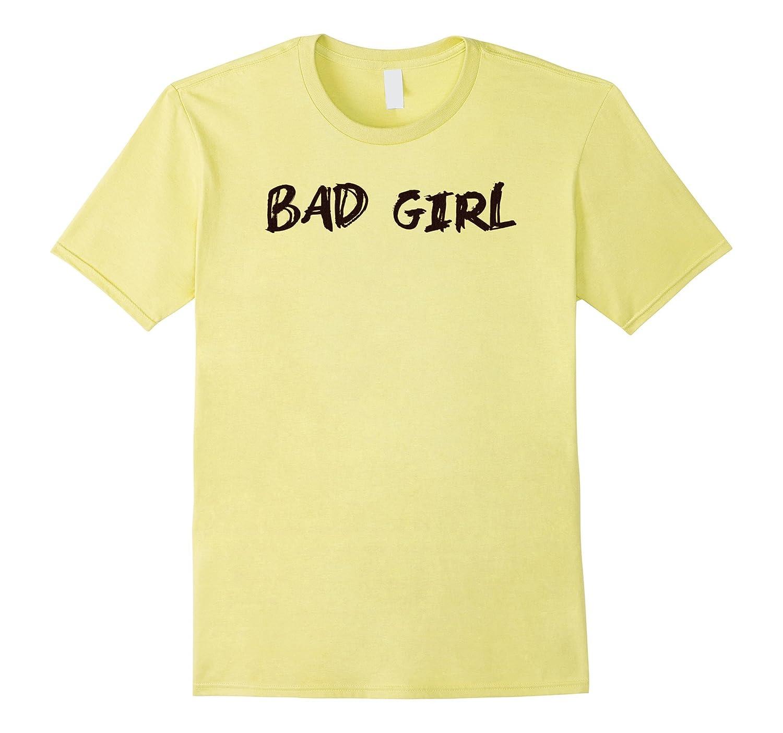 BAD GIRL Cool Fierce Hot Fun Humor T Shirt-Teevkd