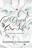 A Good Life: A Daily Walk In God's Presence