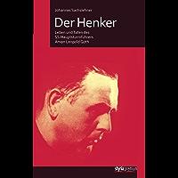 Der Henker: Leben und Taten des SS-Hauptsturmführers Amon Leopold Göth