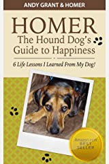 Homer the Hound Dog's Guide to Happiness: 6 Life Lessons I Learned From My Dog! Kindle Edition