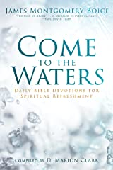 Come to the Waters: Daily Bible Devotions for Spiritual Refreshment Kindle Edition
