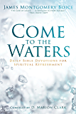 Come to the Waters: Daily Bible Devotions for Spiritual Refreshment