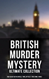 British Murder Mystery: Ultimate Collection (Over 350 Detective Novels, Thriller Tales & True Crime Stories): Sherlock Holmes Cases, Father Brown, Hercule ... Stories and many more (English Edition)