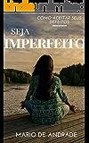 Seja Imperfeito: Como aceitar seus defeitos