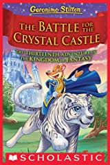 The Battle for Crystal Castle (Geronimo Stilton and the Kingdom of Fantasy #13) Kindle Edition