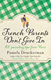 French Parents Don't Give In: 100 parenting tips from Paris (English Edition)