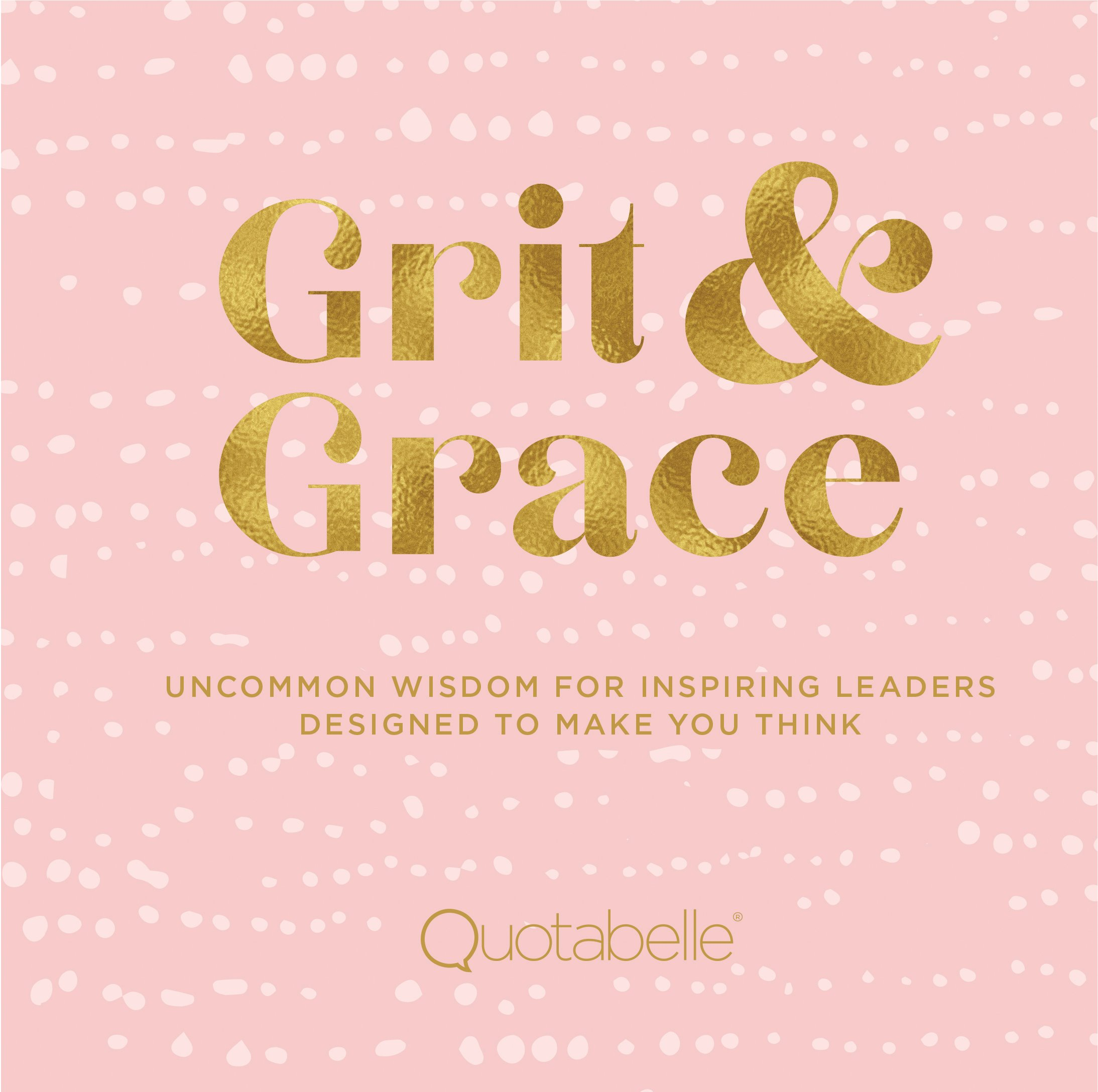 Grace Quotes | Grit And Grace Uncommon Wisdom For Inspiring Leaders Designed To