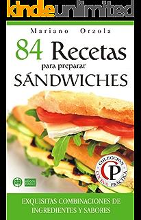 84 RECETAS PARA PREPARAR SÁNDWICHES: Exquisitas combinaciones de ingredientes y sabores (Colección Cocina Práctica