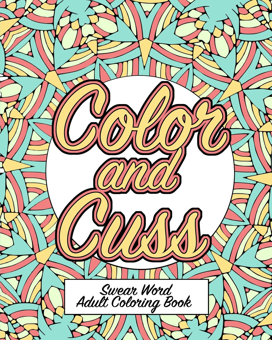 Amazon Com Color And Cuss A Hilarious Swear Word Adult Coloring Book 9781073336111 Naughty Coloring Books Books