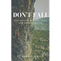 Don't Fall: Adventures in Love, Loss, and Lead Climbing (English Edition)