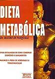 Dieta Metabólica. A Dieta Revolucionária que Acaba com os Mitos Sobre Carboidratos e Gorduras