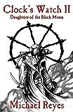 Clock's Watch II: Daughters of the Black Moon