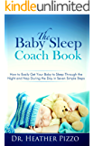 The Baby Sleep Coach Book: How to Easily Get Your Baby to Sleep Through the Night and Nap During the Day in Seven Simple Steps
