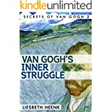 Van Gogh's Inner Struggle: Life, Work and Mental Illness (Secrets of Van Gogh Book 2)