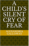 A Child's Silent Cry of Fear (English Edition)
