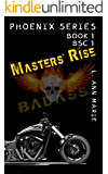 Master's Rise: Badass is Back with a Vengeance! Book One (Phoenix Series)