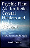 Psychic First Aid for Reiki, Crystal Healers and Light Workers: a Petaltone Guide Book (Petaltone Books)