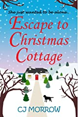 Escape to Christmas Cottage: A cosy Christmas romantic comedy about letting go of the past Kindle Edition