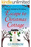 Escape to Christmas Cottage: A cosy Christmas romantic comedy about letting go of the past