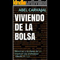 VIVIENDO DE LA BOLSA: Memorias y lecciones de un inversionista profesional