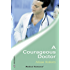 A Courageous Doctor (Mills & Boon Medical)