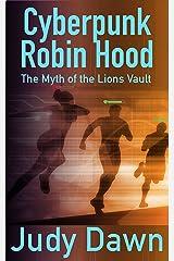 Cyberpunk Robin Hood: The Myth of the Lion's Vault Kindle Edition