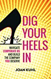 Dig Your Heels In: Navigate Corporate BS and Build