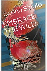 EMBRACE THE WILD: the joy of unleashing unbridled sexuality (Embrace The Wild Fantasies) Kindle Edition