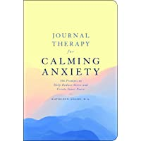 Journal Therapy for Calming Anxiety: 366 Prompts to Help Reduce Stress and Create Inner Peace (Volume 1)