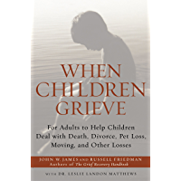When Children Grieve: For Adults to Help Children Deal with Death, Divorce, Pet Loss, Moving, and Other Losses (English…