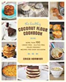 The Healthy Coconut Flour Cookbook: More than 100